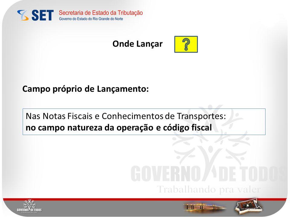 Campo próprio de Lançamento: Nas Notas Fiscais e Conhecimentos de Transportes: no campo natureza da operação e código fiscal 10 Onde Lançar