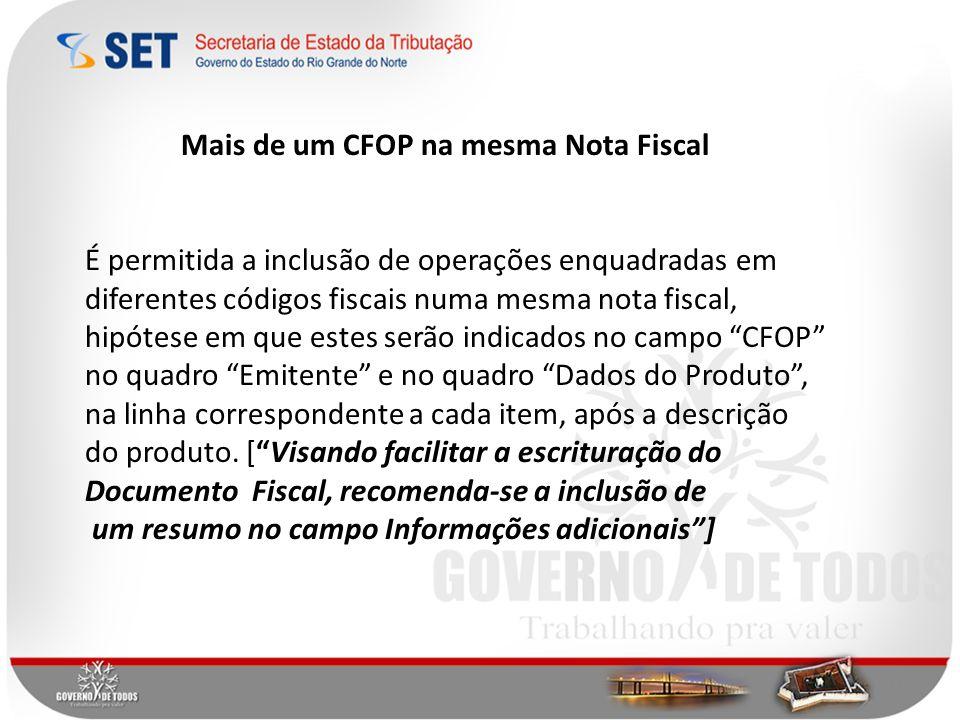 Mais de um CFOP na mesma Nota Fiscal É permitida a inclusão de operações enquadradas em diferentes códigos fiscais numa mesma nota fiscal, hipótese em