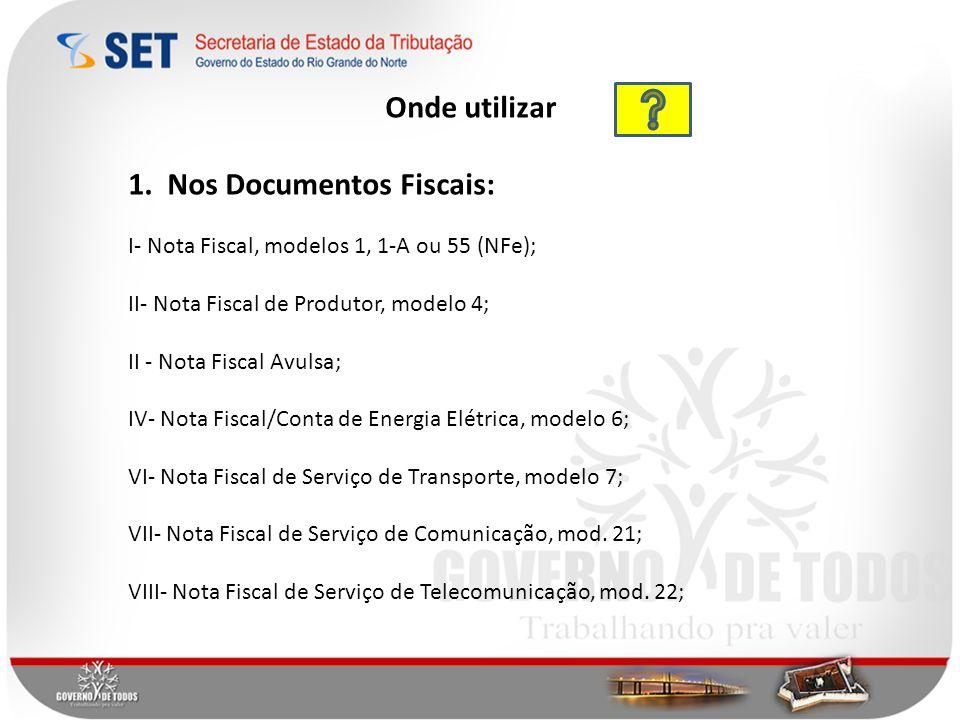 1. Nos Documentos Fiscais: I- Nota Fiscal, modelos 1, 1-A ou 55 (NFe); II- Nota Fiscal de Produtor, modelo 4; II - Nota Fiscal Avulsa; IV- Nota Fiscal