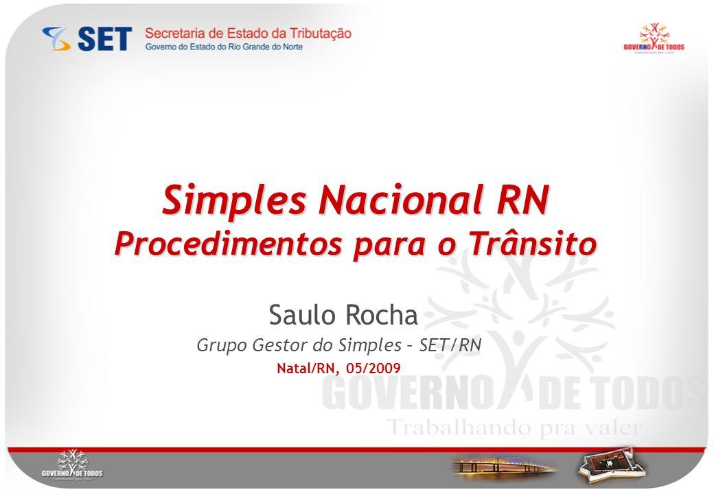 Simples Nacional RN Procedimentos para o Trânsito Saulo Rocha Grupo Gestor do Simples – SET/RN Natal/RN, 05/2009