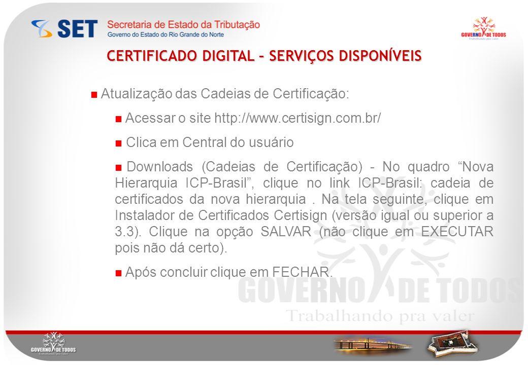 Atualização das Cadeias de Certificação: Acessar o site http://www.certisign.com.br/ Clica em Central do usuário Downloads (Cadeias de Certificação) - No quadro Nova Hierarquia ICP-Brasil, clique no link ICP-Brasil: cadeia de certificados da nova hierarquia.