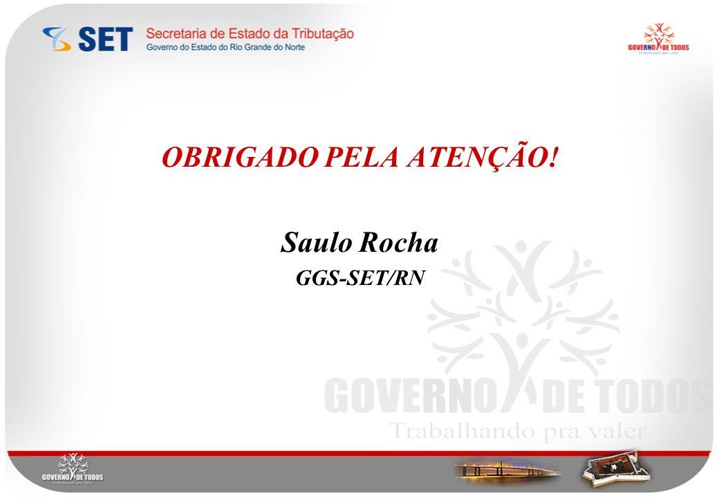 OBRIGADO PELA ATENÇÃO! Saulo Rocha GGS-SET/RN