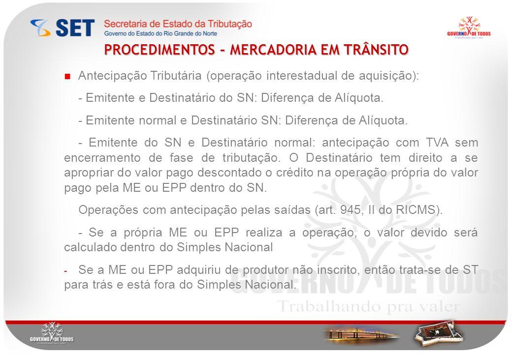 Antecipação Tributária (operação interestadual de aquisição): - Emitente e Destinatário do SN: Diferença de Alíquota.