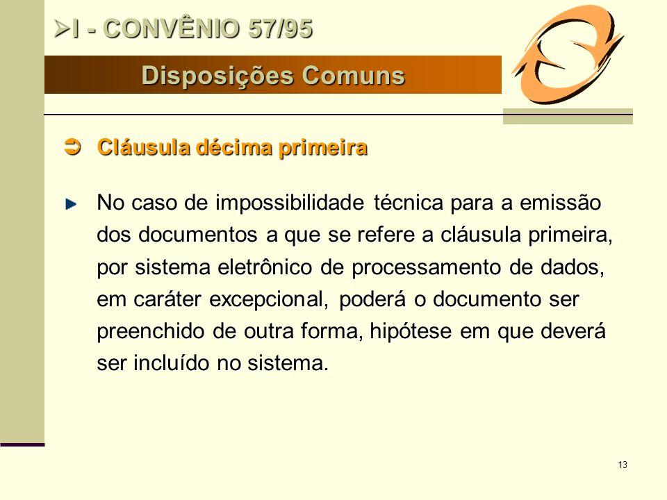 13 Cláusula décima primeira Cláusula décima primeira No caso de impossibilidade técnica para a emissão dos documentos a que se refere a cláusula prime