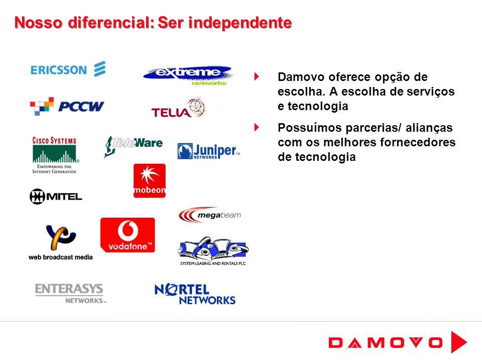 Nosso diferencial: Ser independente Damovo oferece opção de escolha. A escolha de serviços e tecnologia Possuímos parcerias/ alianças com os melhores