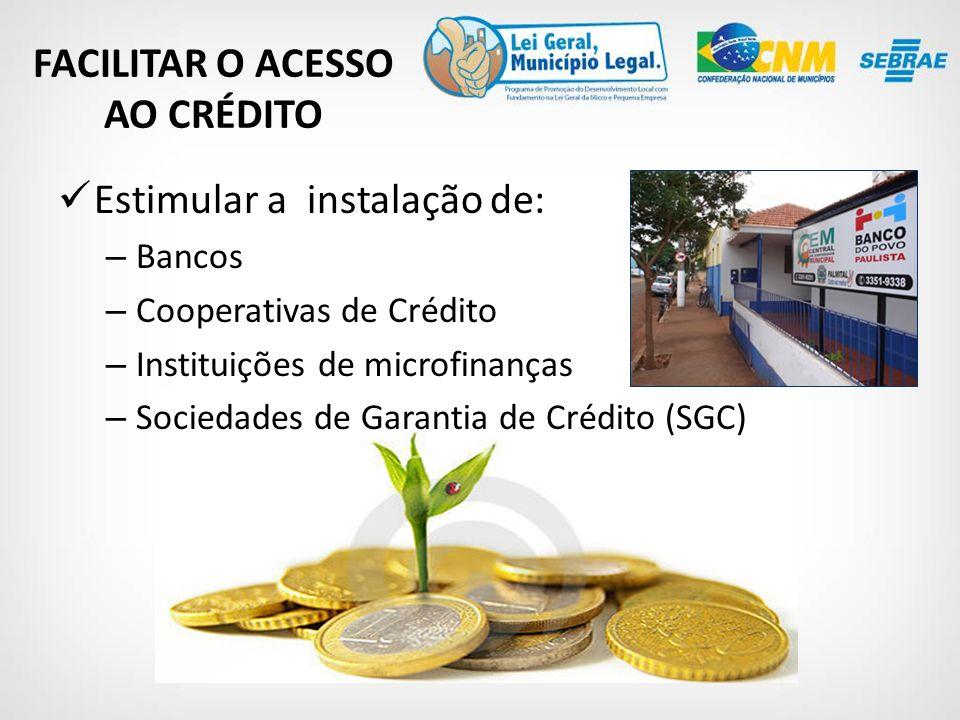 Estimular a instalação de: – Bancos – Cooperativas de Crédito – Instituições de microfinanças – Sociedades de Garantia de Crédito (SGC) FACILITAR O ACESSO AO CRÉDITO