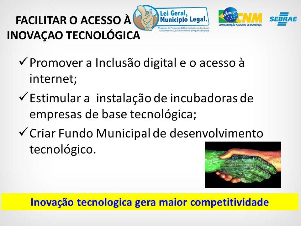 Promover a Inclusão digital e o acesso à internet; Estimular a instalação de incubadoras de empresas de base tecnológica; Criar Fundo Municipal de desenvolvimento tecnológico.