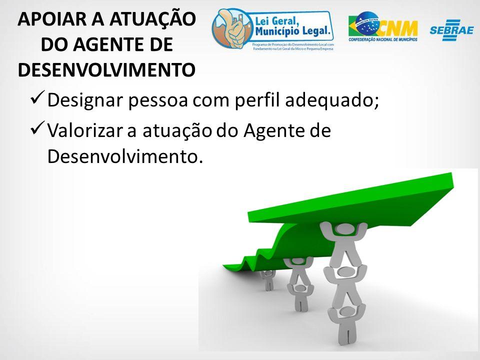 Designar pessoa com perfil adequado; Valorizar a atuação do Agente de Desenvolvimento.