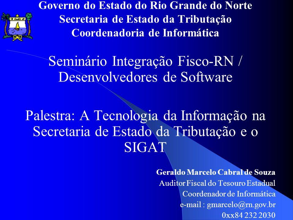 Governo do Estado do Rio Grande do Norte Secretaria de Estado da Tributação Coordenadoria de Informática Seminário Integração Fisco-RN / Desenvolvedor