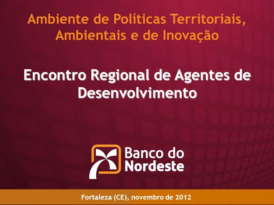 Encontro Regional de Agentes de Desenvolvimento Ambiente de Políticas Territoriais, Ambientais e de Inovação Fortaleza (CE), novembro de 2012