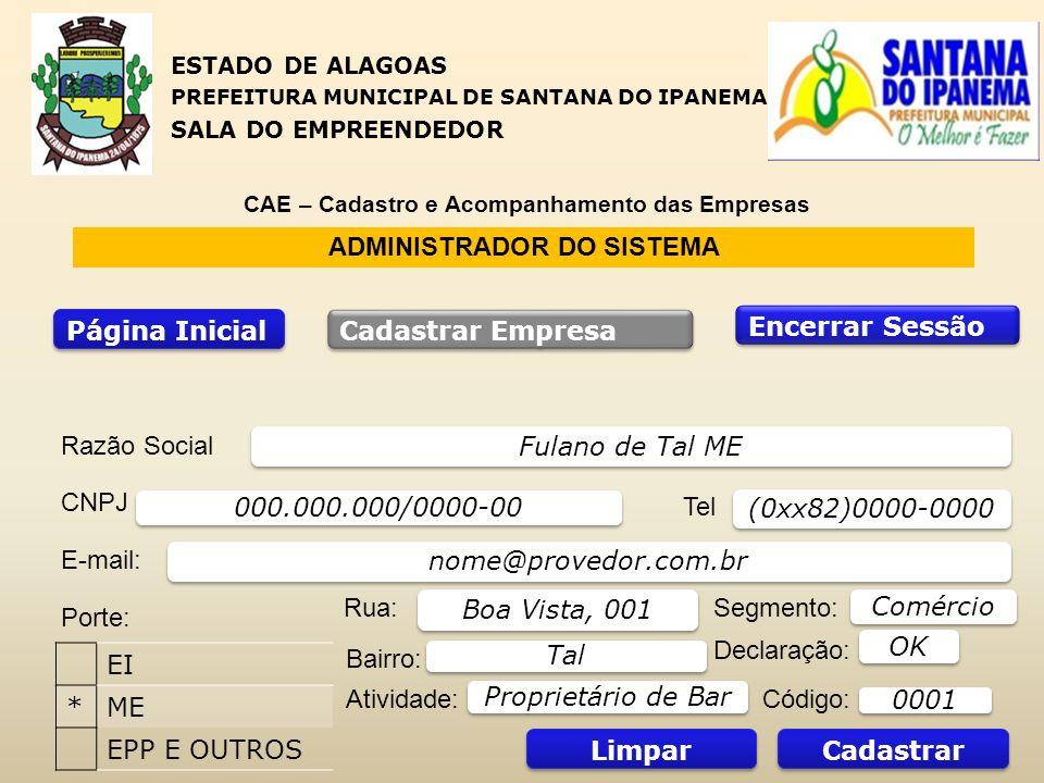 ADMINISTRADOR DO SISTEMA Página Inicial Encerrar Sessão Cadastrar Empresa Razão Social CNPJ Tel E-mail: Porte: Rua: Bairro: Fulano de Tal ME (0xx82)00