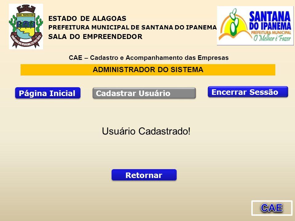 ADMINISTRADOR DO SISTEMA Página Inicial Encerrar Sessão Cadastrar Usuário Usuário Cadastrado! Retornar ESTADO DE ALAGOAS PREFEITURA MUNICIPAL DE SANTA