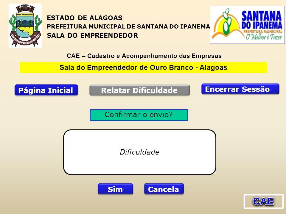 Página Inicial Encerrar Sessão Relatar Dificuldade Sala do Empreendedor de Ouro Branco - Alagoas Dificuldade Cancela Confirmar o envio? Sim ESTADO DE