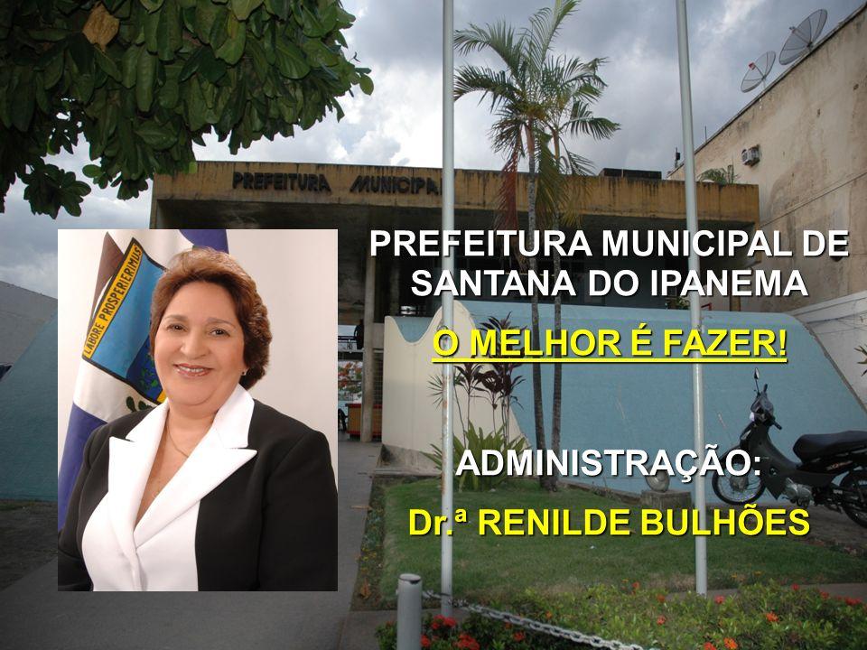 PREFEITURA MUNICIPAL DE SANTANA DO IPANEMA O MELHOR É FAZER! ADMINISTRAÇÃO: Dr.ª RENILDE BULHÕES
