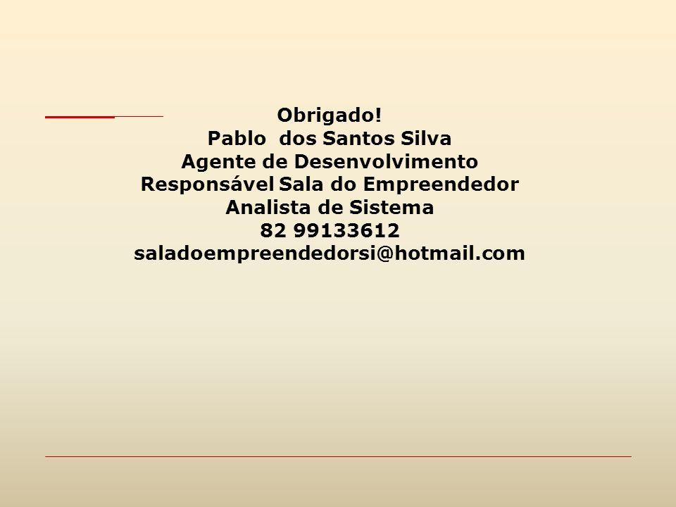 Obrigado! Pablo dos Santos Silva Agente de Desenvolvimento Responsável Sala do Empreendedor Analista de Sistema 82 99133612 saladoempreendedorsi@hotma
