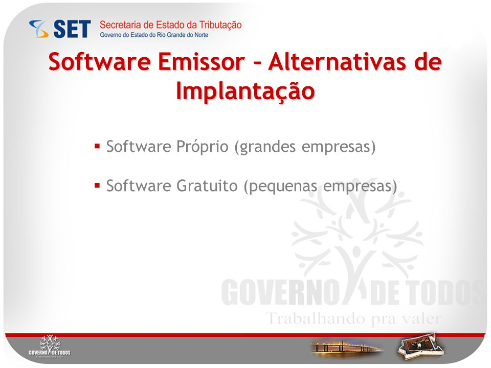 Software Emissor – Alternativas de Implantação Software Próprio (grandes empresas) Software Gratuito (pequenas empresas)