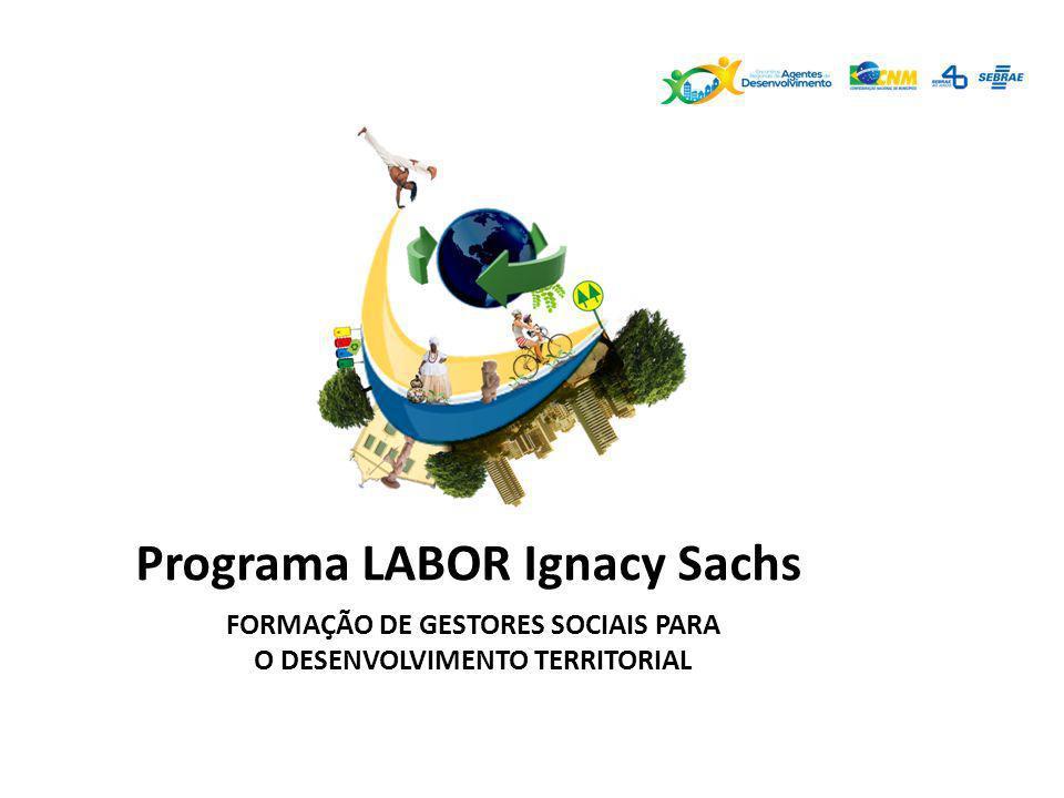 Programa LABOR Ignacy Sachs FORMAÇÃO DE GESTORES SOCIAIS PARA O DESENVOLVIMENTO TERRITORIAL