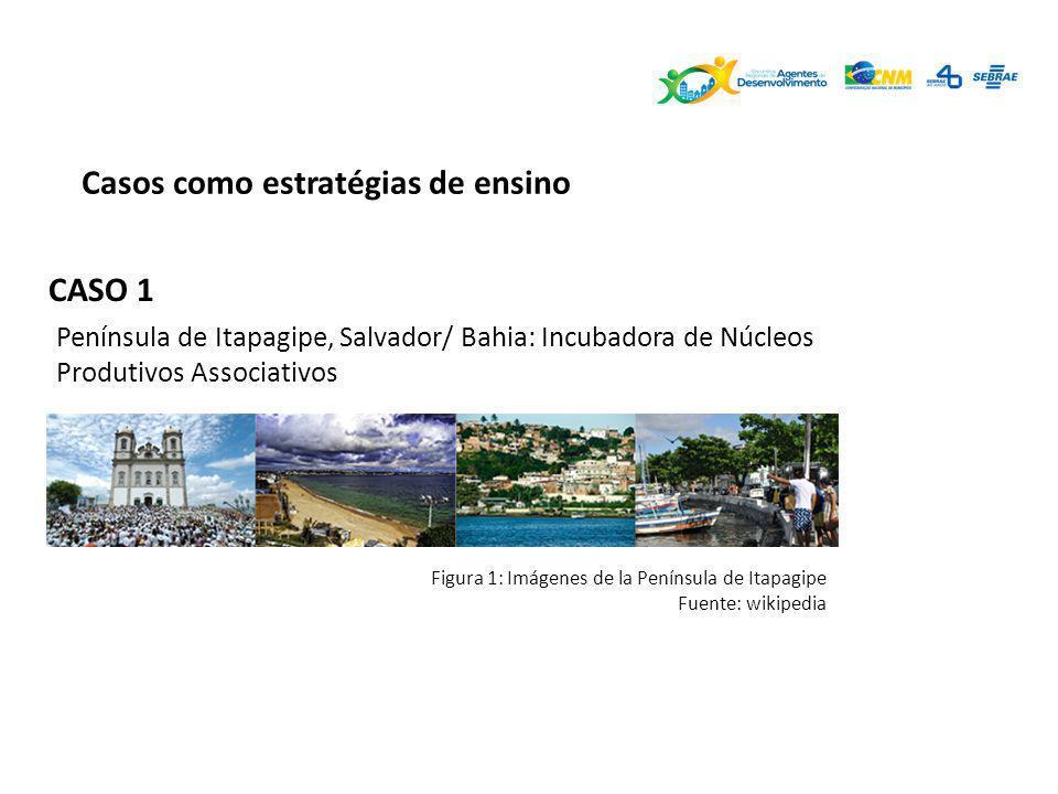 Casos como estratégias de ensino CASO 1 Península de Itapagipe, Salvador/ Bahia: Incubadora de Núcleos Produtivos Associativos Figura 1: Imágenes de l