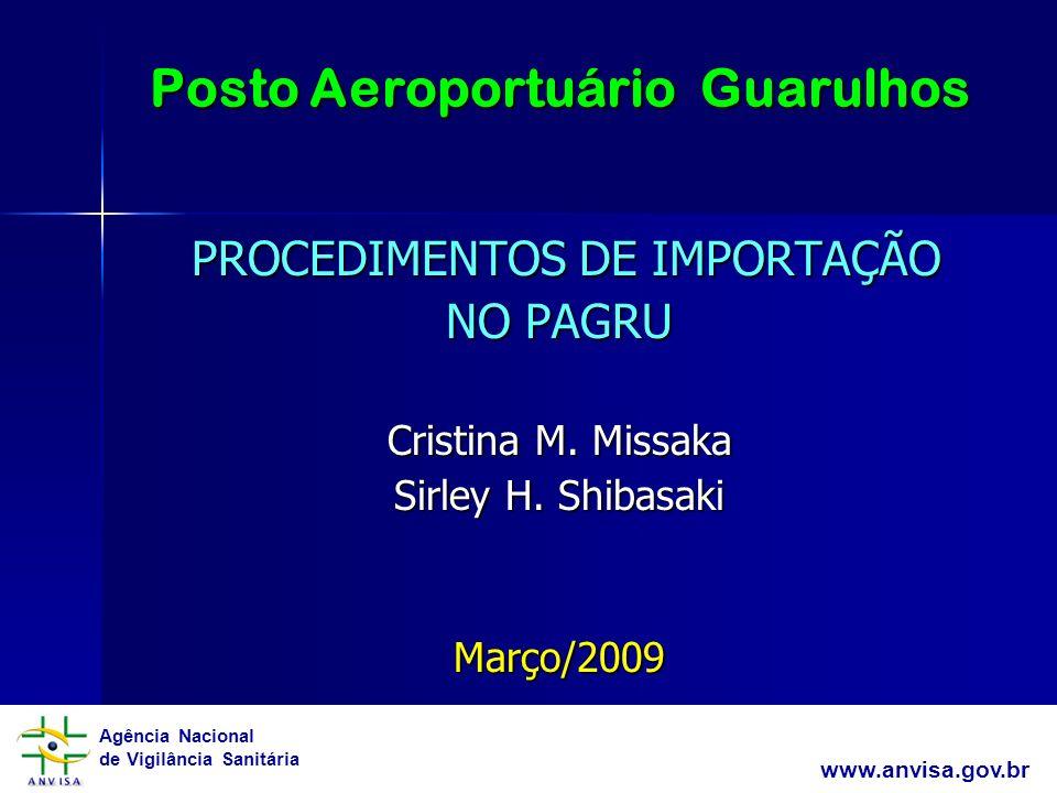 Agência Nacional de Vigilância Sanitária www.anvisa.gov.br Posto Aeroportuário Guarulhos PROCEDIMENTOS DE IMPORTAÇÃO PROCEDIMENTOS DE IMPORTAÇÃO NO PA