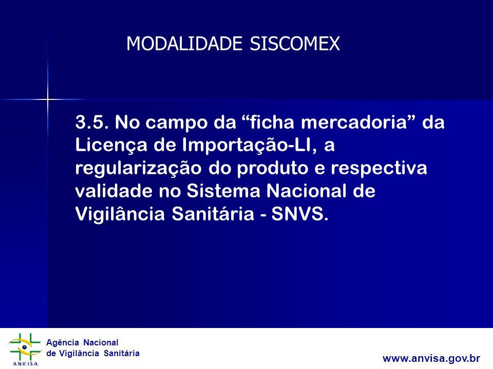 Agência Nacional de Vigilância Sanitária www.anvisa.gov.br 3.5. No campo da ficha mercadoria da Licença de Importação-LI, a regularização do produto e