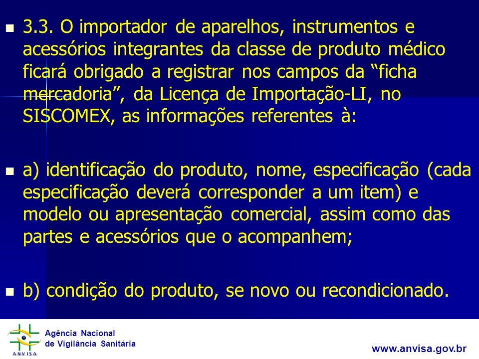Agência Nacional de Vigilância Sanitária www.anvisa.gov.br 3.3. O importador de aparelhos, instrumentos e acessórios integrantes da classe de produto