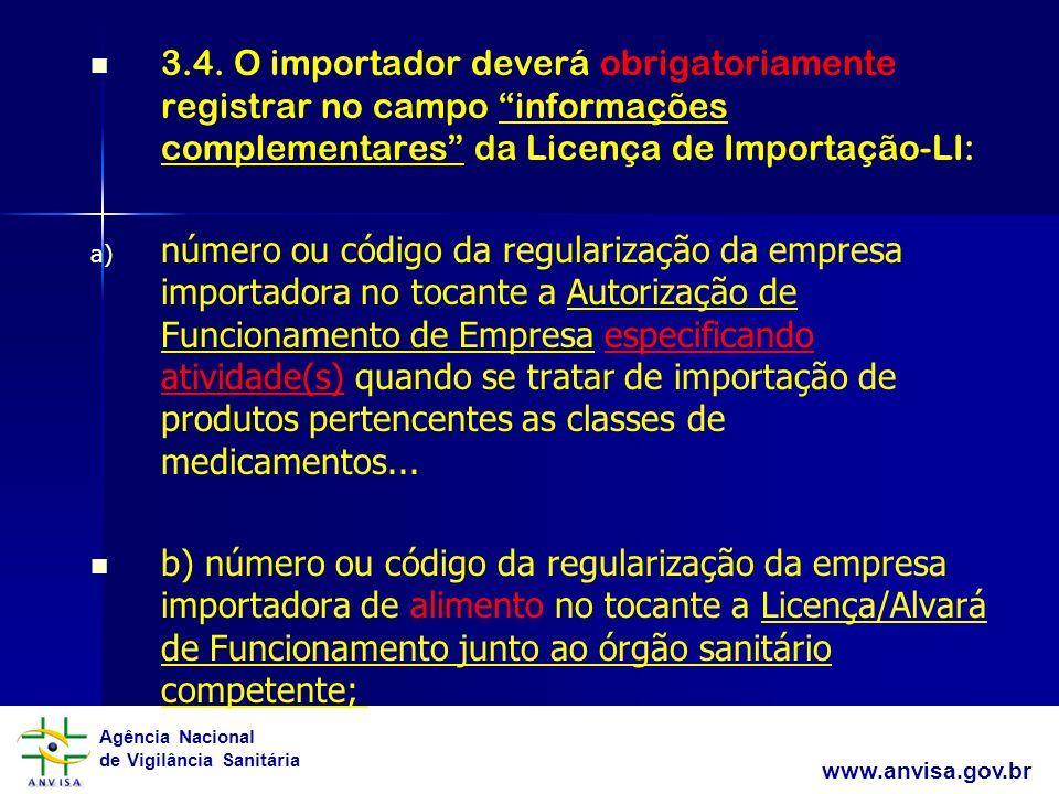 Agência Nacional de Vigilância Sanitária www.anvisa.gov.br 3.4. O importador deverá obrigatoriamente registrar no campo informações complementares da