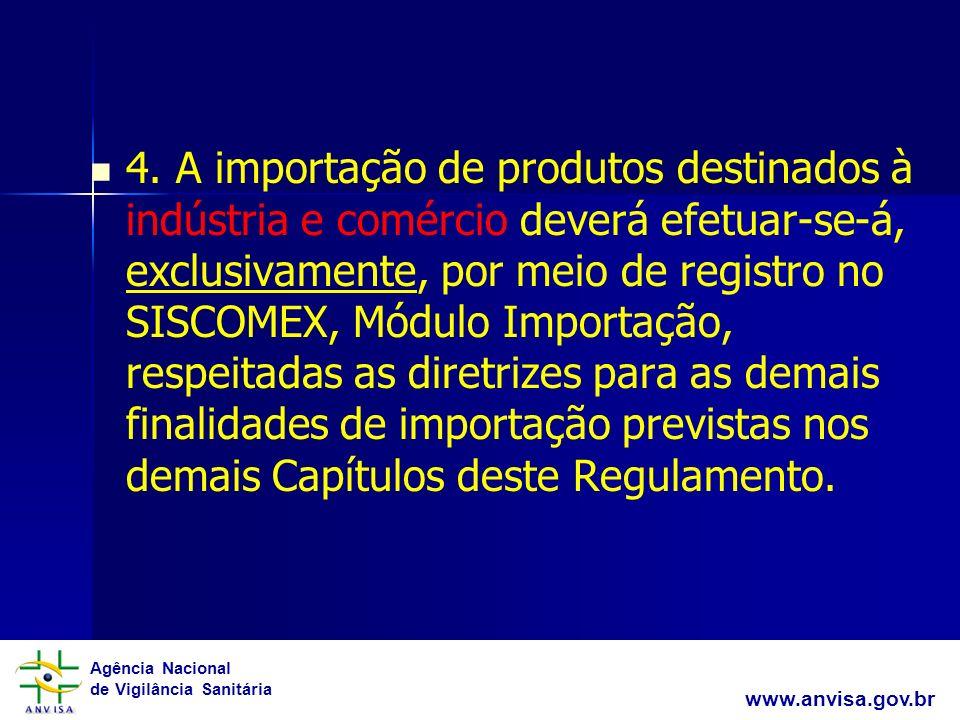 Agência Nacional de Vigilância Sanitária www.anvisa.gov.br 4. A importação de produtos destinados à indústria e comércio deverá efetuar-se-á, exclusiv