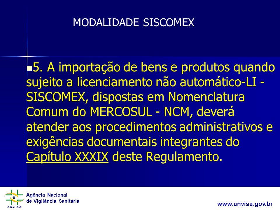 Agência Nacional de Vigilância Sanitária www.anvisa.gov.br 5. A importação de bens e produtos quando sujeito a licenciamento não automático-LI - SISCO