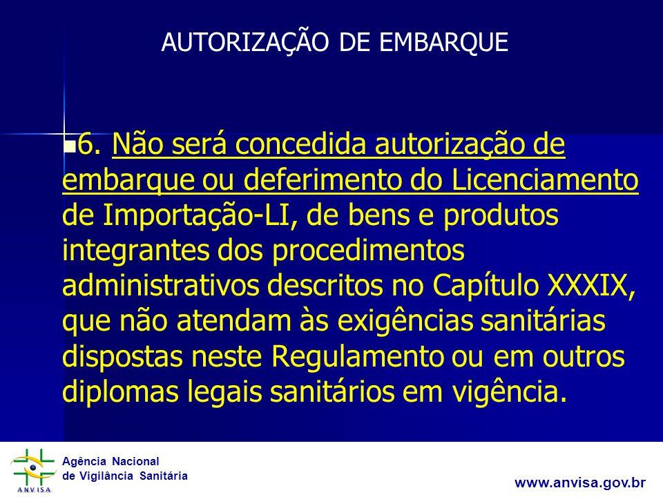 Agência Nacional de Vigilância Sanitária www.anvisa.gov.br 6. Não será concedida autorização de embarque ou deferimento do Licenciamento de Importação