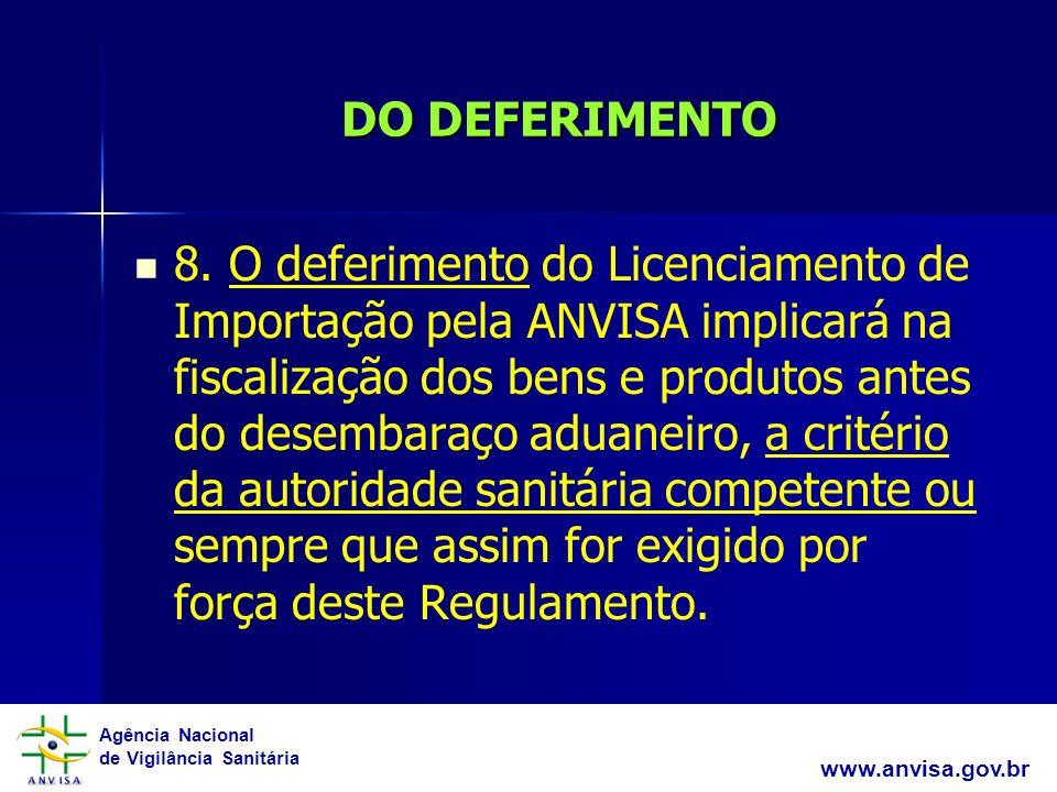 Agência Nacional de Vigilância Sanitária www.anvisa.gov.br DO DEFERIMENTO 8. O deferimento do Licenciamento de Importação pela ANVISA implicará na fis