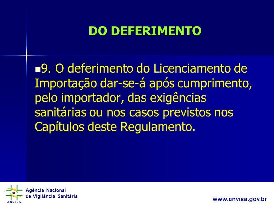Agência Nacional de Vigilância Sanitária www.anvisa.gov.br DO DEFERIMENTO 9. O deferimento do Licenciamento de Importação dar-se-á após cumprimento, p
