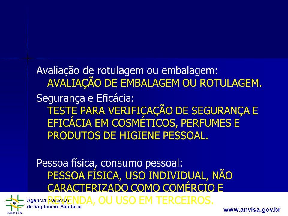 Agência Nacional de Vigilância Sanitária www.anvisa.gov.br Avaliação de rotulagem ou embalagem: AVALIAÇÃO DE EMBALAGEM OU ROTULAGEM. Segurança e Eficá