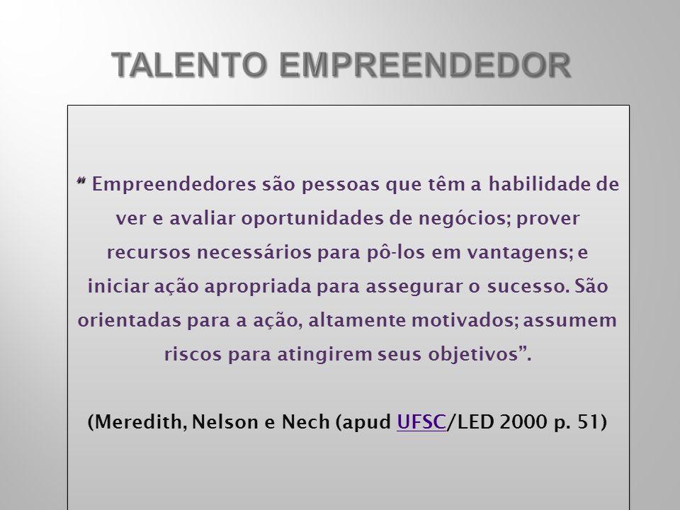 Empreendedores são pessoas que têm a habilidade de ver e avaliar oportunidades de negócios; prover recursos necessários para pô-los em vantagens; e in
