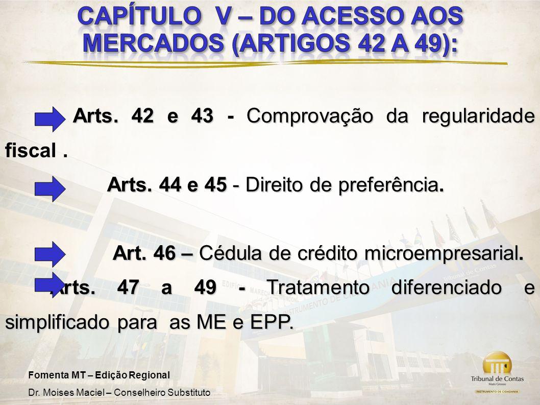 Fomenta MT – Edição Regional Dr. Moises Maciel – Conselheiro Substituto Arts. 42 e 43 Comprovação da regularidade Arts. 42 e 43 - Comprovação da regul
