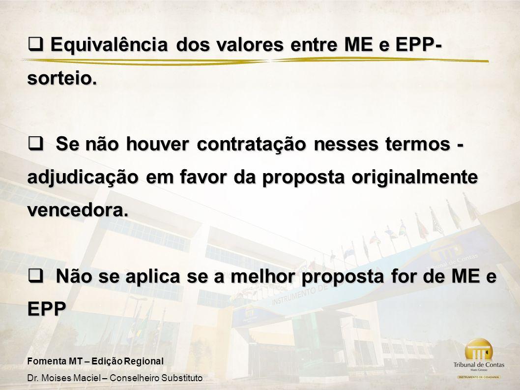 Fomenta MT – Edição Regional Dr. Moises Maciel – Conselheiro Substituto Equivalência dos valores entre ME e EPP- sorteio. Equivalência dos valores ent