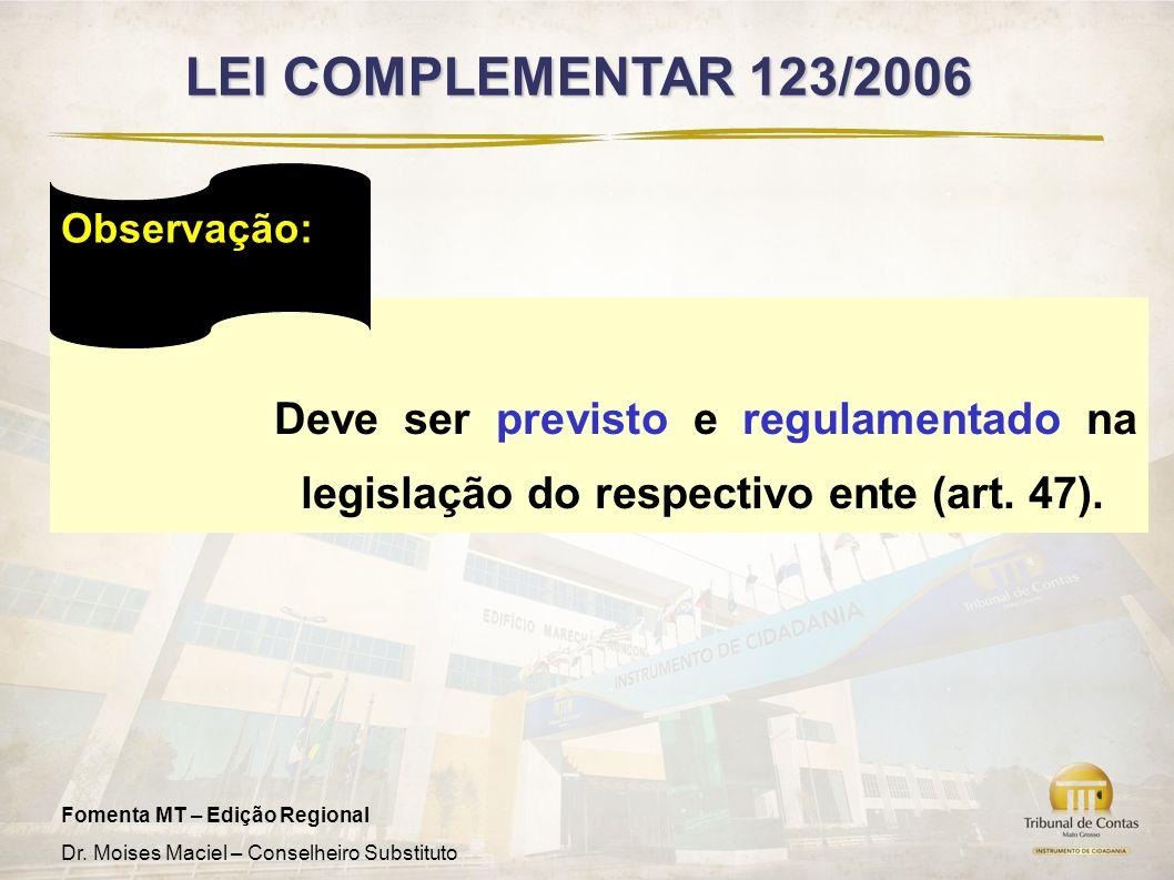 Fomenta MT – Edição Regional Dr. Moises Maciel – Conselheiro Substituto Deve ser previsto e regulamentado na legislação do respectivo ente (art. 47).