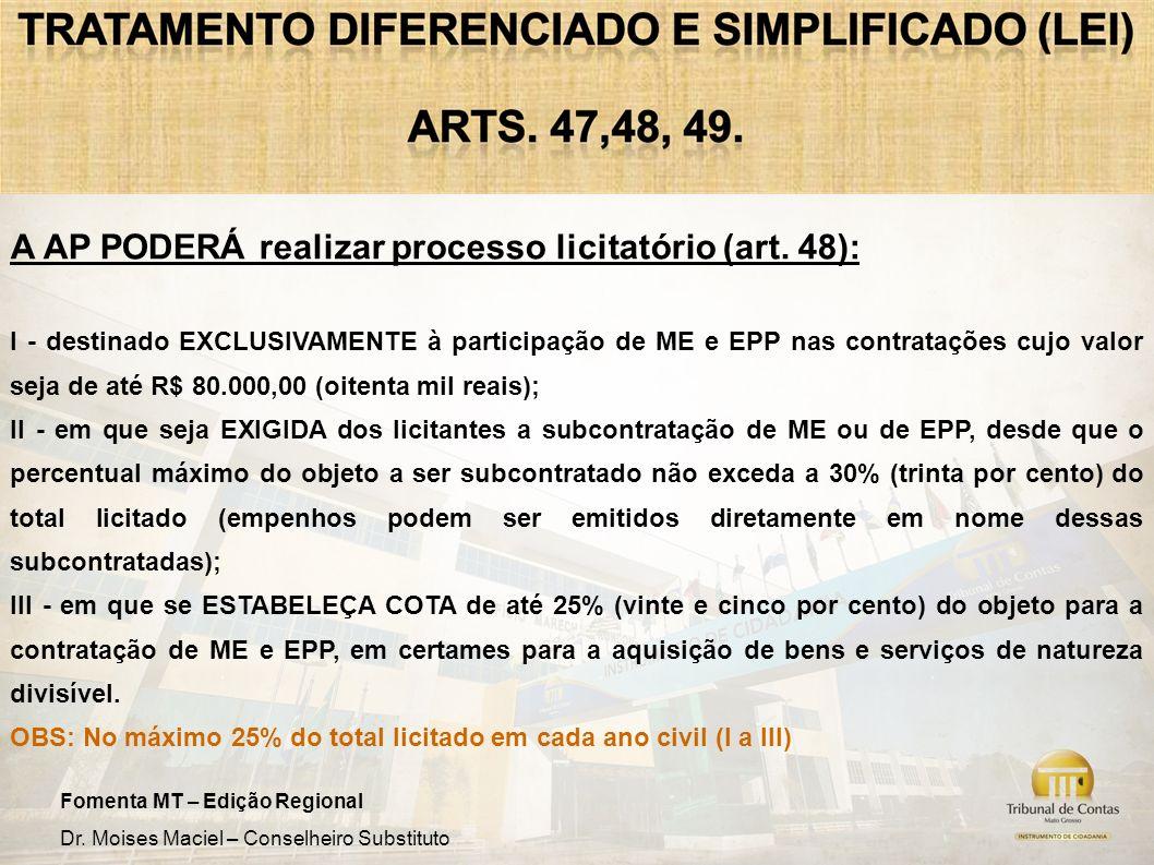 Fomenta MT – Edição Regional Dr. Moises Maciel – Conselheiro Substituto A AP PODERÁ realizar processo licitatório (art. 48): I - destinado EXCLUSIVAME