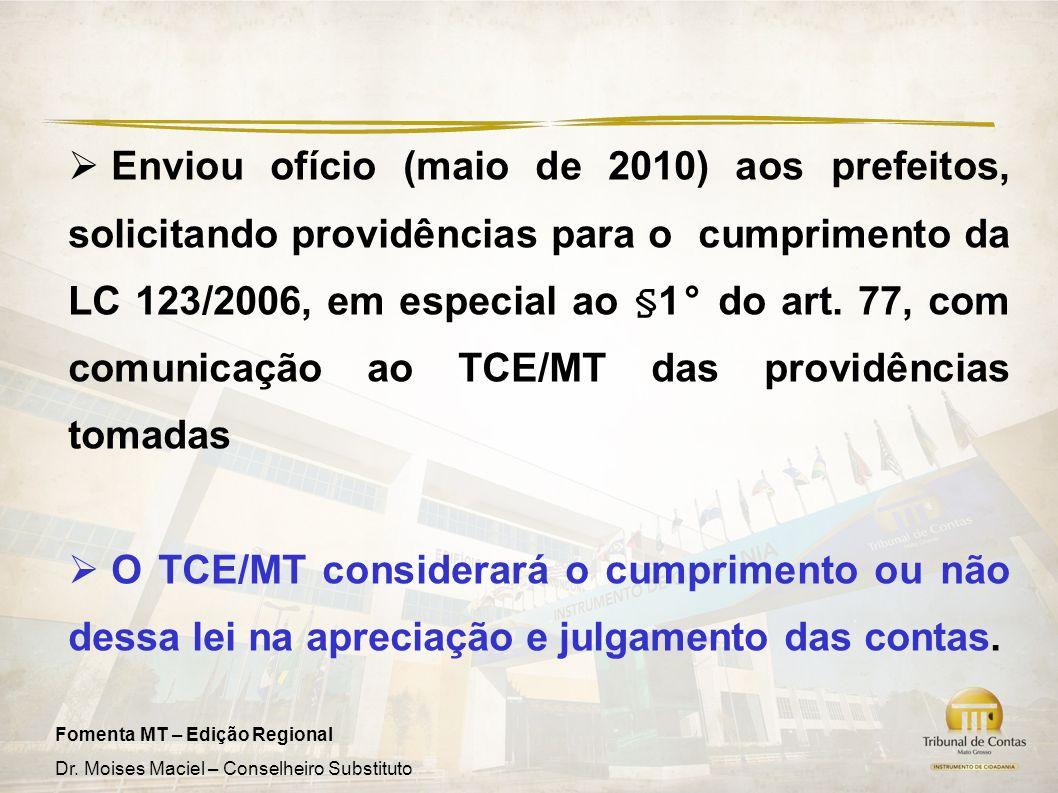 Fomenta MT – Edição Regional Dr. Moises Maciel – Conselheiro Substituto Enviou ofício (maio de 2010) aos prefeitos, solicitando providências para o cu