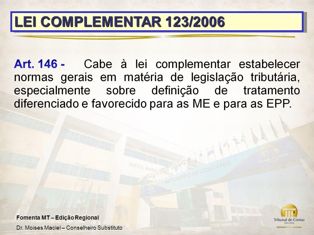 Fomenta MT – Edição Regional Dr. Moises Maciel – Conselheiro Substituto LEI COMPLEMENTAR 123/2006