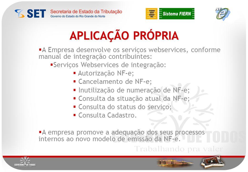 APLICAÇÃO PRÓPRIA A Empresa desenvolve os serviços webservices, conforme manual de integração contribuintes: Serviços Webservices de integração: Autorização NF-e; Cancelamento de NF-e; Inutilização de numeração de NF-e; Consulta da situação atual da NF-e; Consulta do status do serviço; Consulta Cadastro.