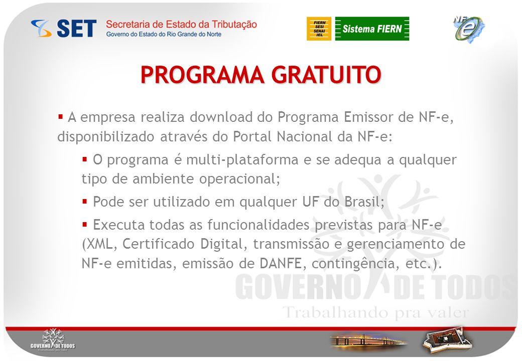 PROGRAMA GRATUITO A empresa realiza download do Programa Emissor de NF-e, disponibilizado através do Portal Nacional da NF-e: O programa é multi-plataforma e se adequa a qualquer tipo de ambiente operacional; Pode ser utilizado em qualquer UF do Brasil; Executa todas as funcionalidades previstas para NF-e (XML, Certificado Digital, transmissão e gerenciamento de NF-e emitidas, emissão de DANFE, contingência, etc.).