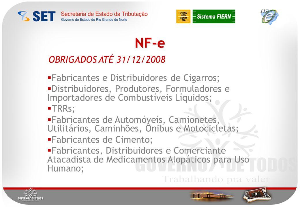NF-e OBRIGADOS ATÉ 31/12/2008 Fabricantes e Distribuidores de Cigarros; Distribuidores, Produtores, Formuladores e Importadores de Combustíveis Líquidos; TRRs; Fabricantes de Automóveis, Camionetes, Utilitários, Caminhões, Ônibus e Motocicletas; Fabricantes de Cimento; Fabricantes, Distribuidores e Comerciante Atacadista de Medicamentos Alopáticos para Uso Humano;