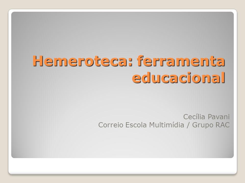 Hemeroteca: ferramenta educacional Cecília Pavani Correio Escola Multimídia / Grupo RAC