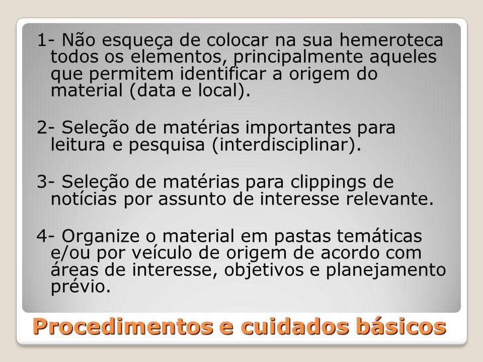 Procedimentos e cuidados básicos 1- Não esqueça de colocar na sua hemeroteca todos os elementos, principalmente aqueles que permitem identificar a ori