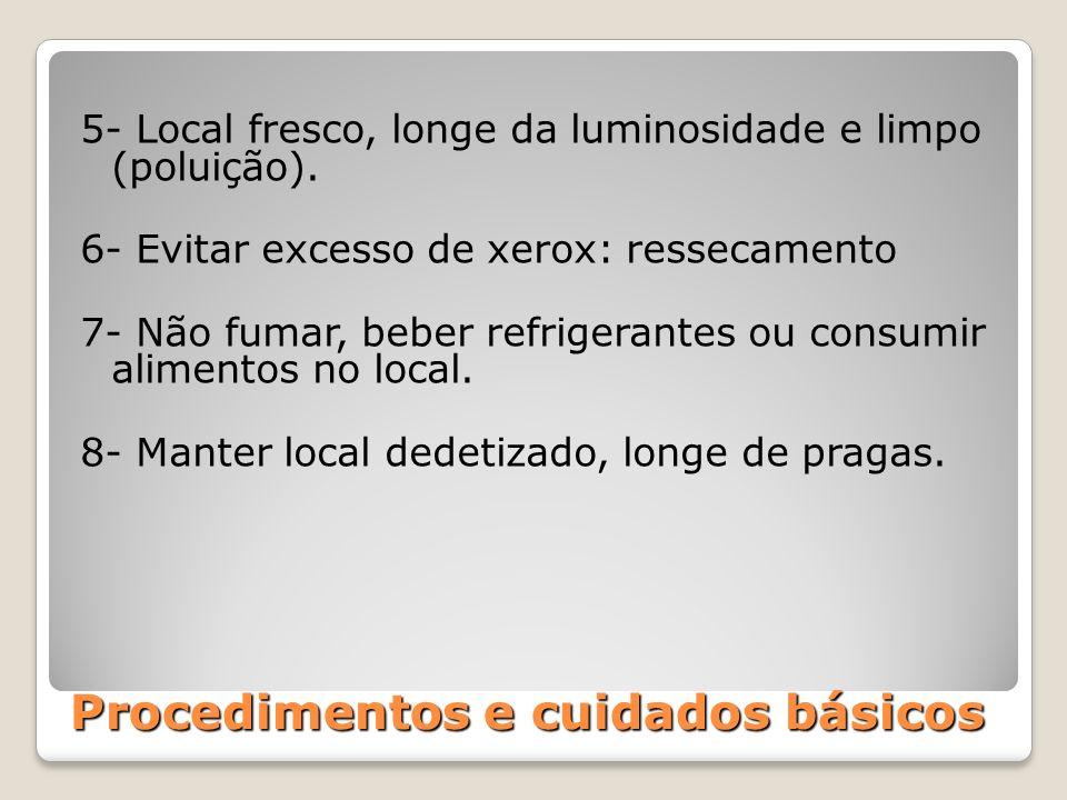 Procedimentos e cuidados básicos 5- Local fresco, longe da luminosidade e limpo (poluição). 6- Evitar excesso de xerox: ressecamento 7- Não fumar, beb