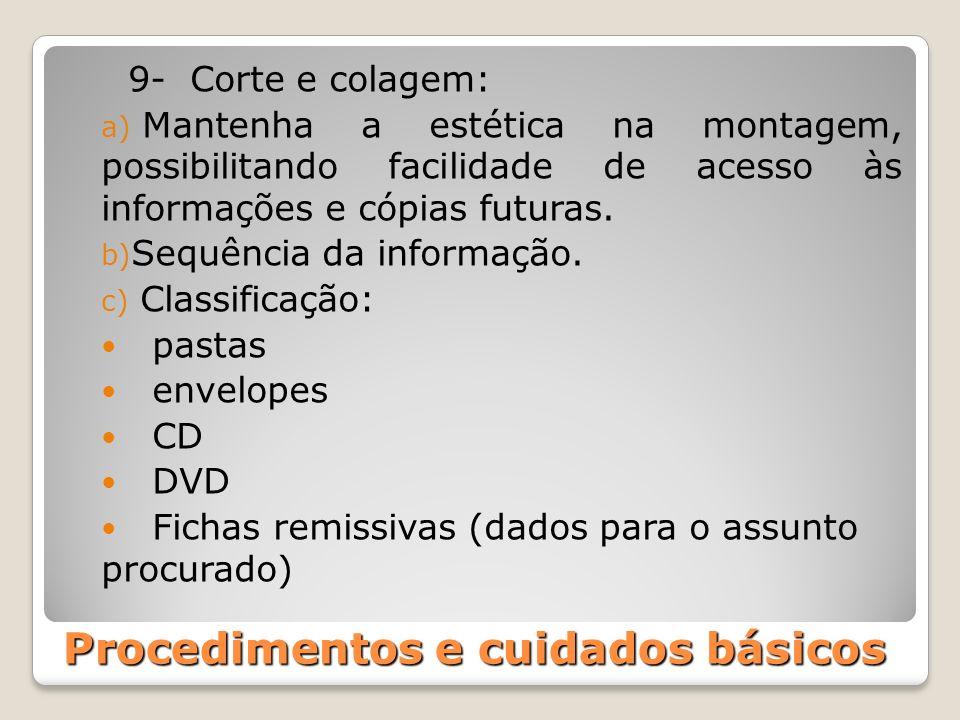 Procedimentos e cuidados básicos 9- Corte e colagem: a) Mantenha a estética na montagem, possibilitando facilidade de acesso às informações e cópias f