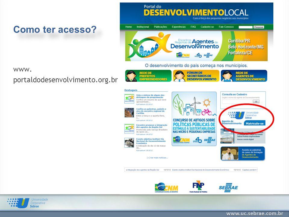 www. portaldodesenvolvimento.org.br Como ter acesso?