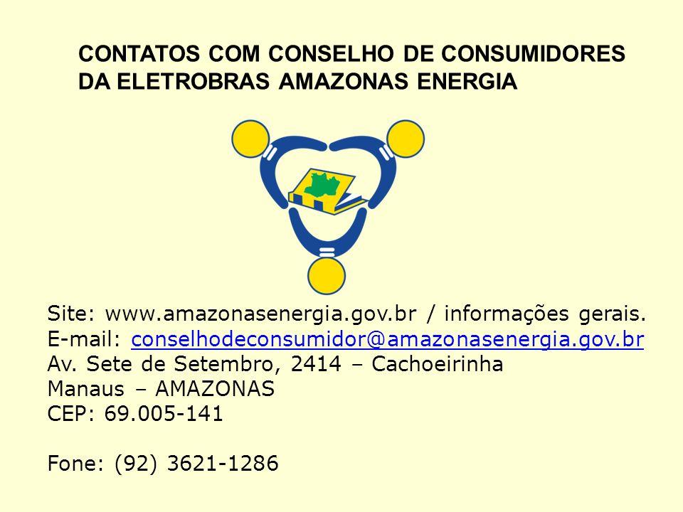CONTATOS COM CONSELHO DE CONSUMIDORES DA ELETROBRAS AMAZONAS ENERGIA Site: www.amazonasenergia.gov.br / informações gerais. E-mail: conselhodeconsumid