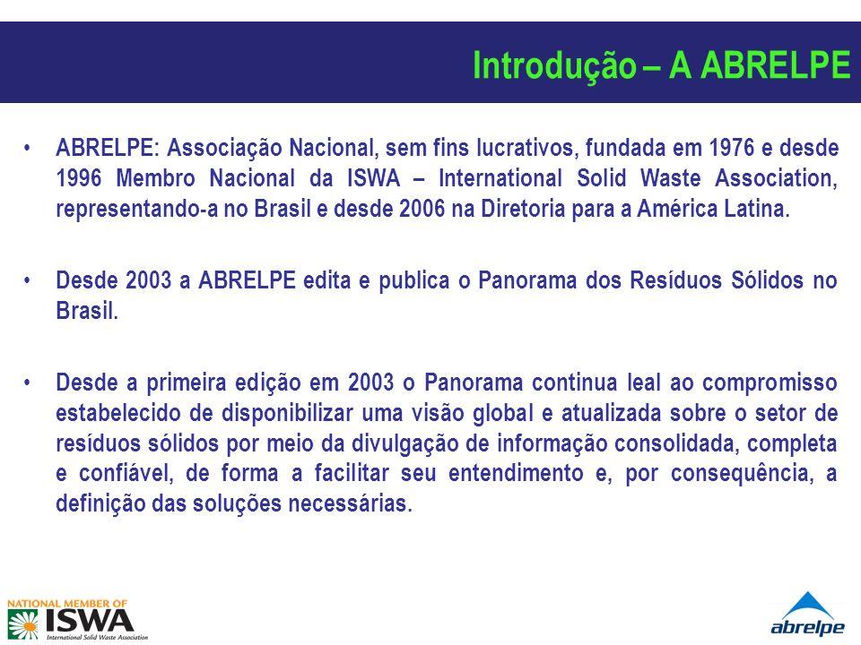 Introdução – A ABRELPE ABRELPE: Associação Nacional, sem fins lucrativos, fundada em 1976 e desde 1996 Membro Nacional da ISWA – International Solid W