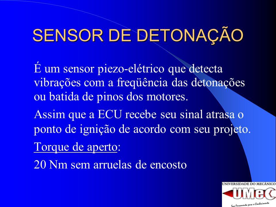 SENSOR DE DETONAÇÃO É um sensor piezo-elétrico que detecta vibrações com a freqüência das detonações ou batida de pinos dos motores. Assim que a ECU r